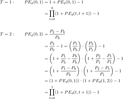 \begin{flalign*} T = 1: \qquad PE_d(0,1) &=1 + PE_d(0,1)-1\\ &=\prod_{t=0}^0 (1+ PE_d(t,t+1))-1 \\ & \\ T = 2: \qquad PE_d(0,2) &= \frac{P_2-P_0}{P_0}\\ &= \frac{P_2}{P_0} - 1= \left(\frac{P_1}{P_0}\right) \cdot \left(\frac{P_2}{P_1} \right)- 1 \\ &= \left(1 + \frac{P_1}{P_0} - \frac{P_0}{P_0}\right) \cdot \left(1 + \frac{P_2}{P_1} - \frac{P_1}{P_1}\right) - 1 \\ &= \left(1 + \frac{P_1-P_0}{P_0}\right) \cdot \left(1 + \frac{P_2-P_1}{P_1}\right) - 1\\ &= \left(1 + PE_d(0,1)\right)\cdot\left(1 + PE_d(1,2)\right) - 1 \\ &=\prod_{t=0}^1 (1+ PE_d(t,t+1))-1 \\ \end{flalign*}